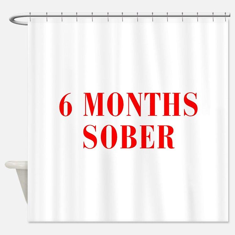 6-MONTHS-SOBER-BOD-RED Shower Curtain