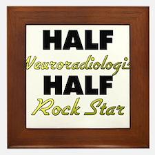 Half Neuroradiologist Half Rock Star Framed Tile