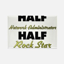 Half Network Administrator Half Rock Star Magnets
