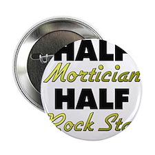 "Half Mortician Half Rock Star 2.25"" Button"
