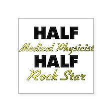 Half Medical Physicist Half Rock Star Sticker