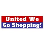 United We Go Shopping Bumper Sticker