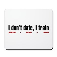 """I don't date, I train"" Mousepad"