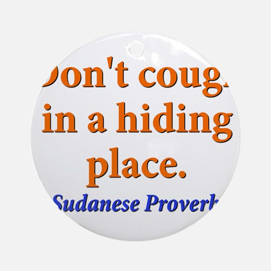 Dont Cough In a Hiding Place - Sudanese Round Orna