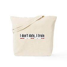"""I don't date, I train"" Tote Bag"