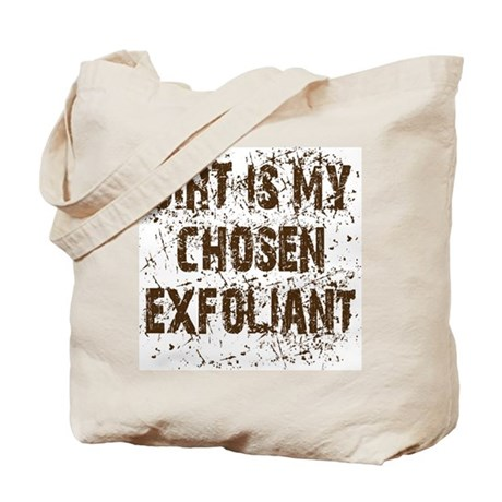 Dirt is my chosen exfoliant. Tote Bag