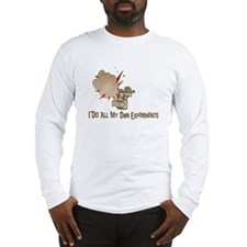 I DO ALL MY OWN EXPERIMENTS Long Sleeve T-Shirt