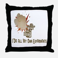 I DO ALL MY OWN EXPERIMENTS Throw Pillow