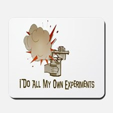 I DO ALL MY OWN EXPERIMENTS Mousepad