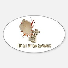 I DO ALL MY OWN EXPERIMENTS Oval Decal