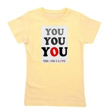 YOU, YOU, YOU - THE ONE I LOVE! Girl's Tee