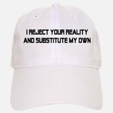 I REJECT YOUR REALITY Baseball Baseball Cap