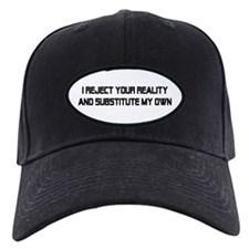 I REJECT YOUR REALITY Baseball Hat