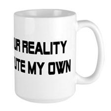 I REJECT YOUR REALITY Mug