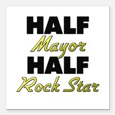 "Half Mayor Half Rock Star Square Car Magnet 3"" x 3"