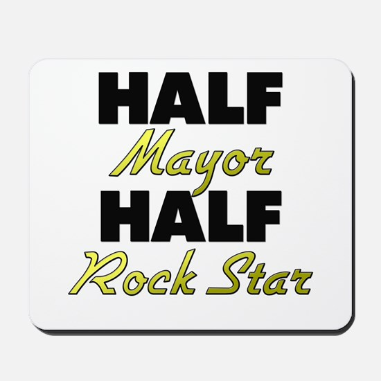 Half Mayor Half Rock Star Mousepad