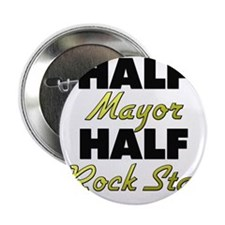 "Half Mayor Half Rock Star 2.25"" Button"