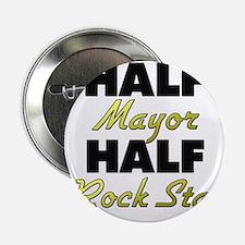 "Half Mayor Half Rock Star 2.25"" Button"