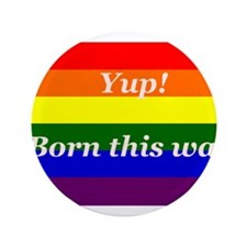 "Gay Rainbow flag Yup Born This Way 3.5"" Button"