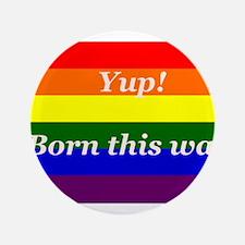 "Gay Rainbow flag Yup Born This Way 3.5"" Button (10"