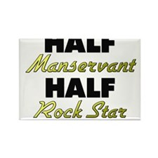 Half Manservant Half Rock Star Magnets
