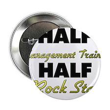 """Half Management Trainee Half Rock Star 2.25"""" Butto"""