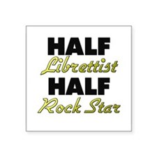 Half Librettist Half Rock Star Sticker