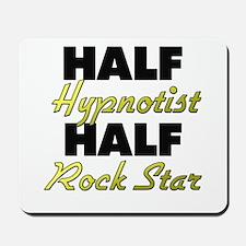 Half Hypnotist Half Rock Star Mousepad