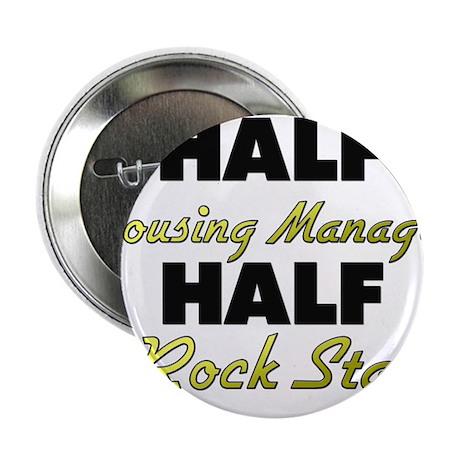 """Half Housing Manager Half Rock Star 2.25"""" Button"""