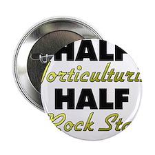 """Half Horticulturist Half Rock Star 2.25"""" Button"""