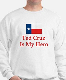 Ted Cruz is my hero Sweatshirt