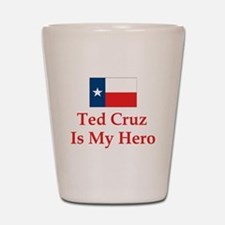 Ted Cruz is my hero Shot Glass