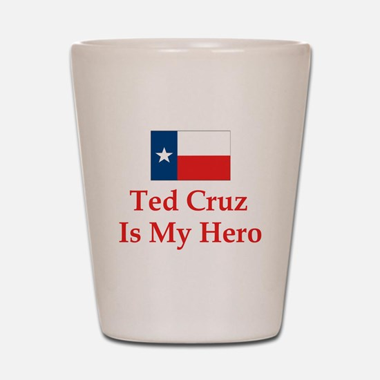 Ted Cruz is my hero Shot Glass
