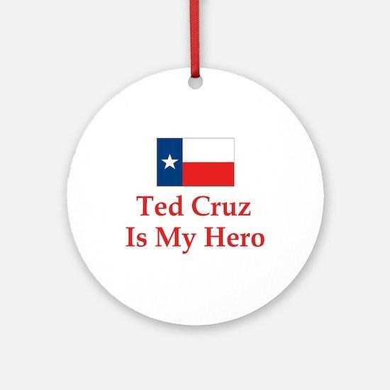 Ted Cruz is my hero Ornament (Round)