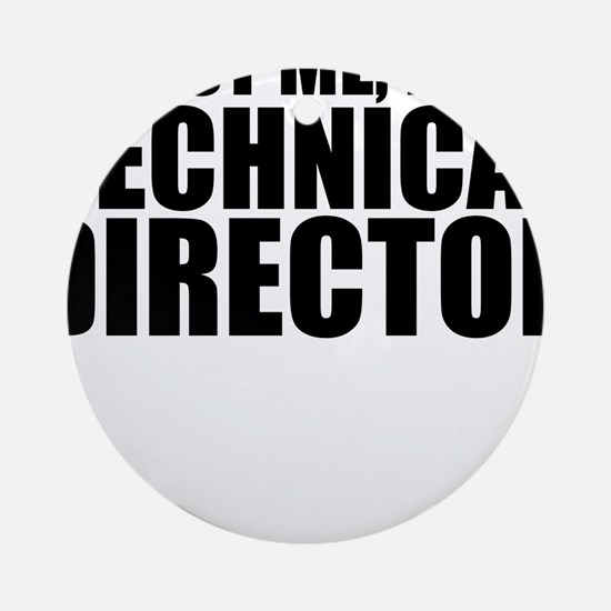 Trust Me, I'm A Technical Director Round Ornam