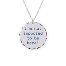 Im not supposed to be here! Necklace