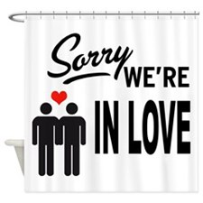 Sorry we are in love Shower Curtain