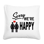 Sorry we are happy Square Canvas Pillow