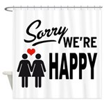 Sorry we are happy Shower Curtain