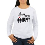 Sorry we are happy Long Sleeve T-Shirt