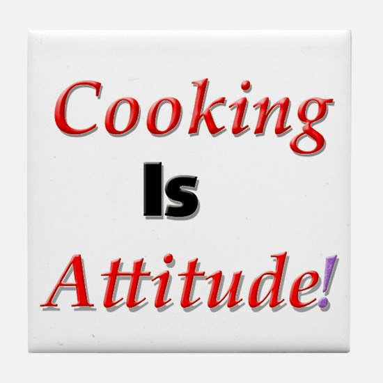 Cooking Is Attitude! Tile Coaster