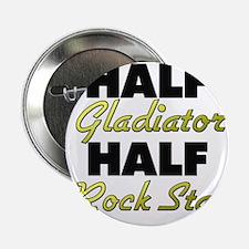 "Half Gladiator Half Rock Star 2.25"" Button"