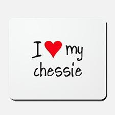 I LOVE MY Chessie Mousepad
