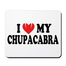 I love my chupacabra Mousepad