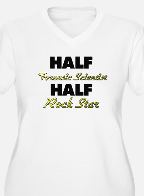 Half Forensic Scientist Half Rock Star Plus Size T