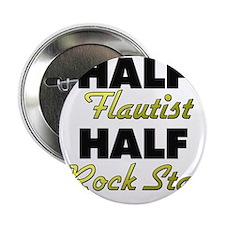 """Half Flautist Half Rock Star 2.25"""" Button"""