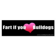 """Fart if you [LOVE] Bulldogs"" Bumper Bumper Sticker"