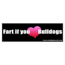 """Fart if you [LOVE] Bulldogs"" Bumper Car Sticker"