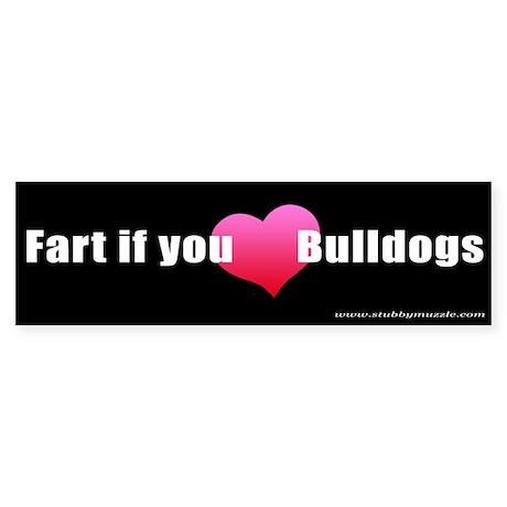 """Fart if you [LOVE] Bulldogs"" Bumper Sticker"