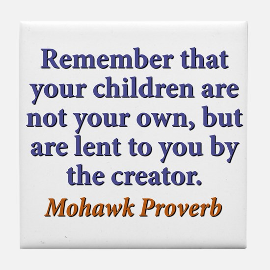 Remember That Your Children Tile Coaster